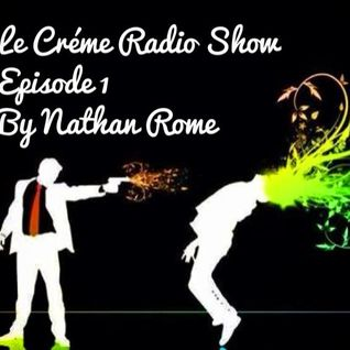 Le Créme Radio Show - Episode 1 By Nathan Rome
