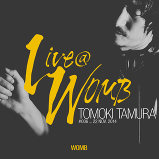 Live at WOMB #006 - Tomoki Tamura - 22nd Nov 2014
