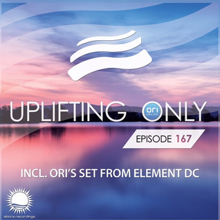 Ori Uplift - Uplifting Only 167 [No Talking] (April 21, 2016) (incl. Ori's Set at Element DC)
