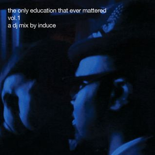The Only Education That Ever Mattered (Part 1) - A DJ Mix By Induce