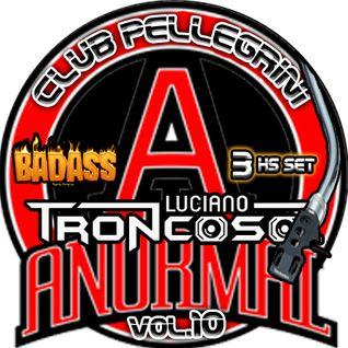DJ SET CLUB PELLEGRINI VIP VOL.10 - ANORMAL EDITION - LUCIANO TRONCOSO + BAD ASS DJS - 3 HS live set