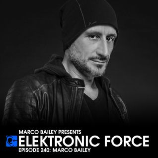 Elektronic Force Podcast 240 with Marco Bailey