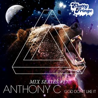 Slutty Fringe Mix Series #17 Anthony C (God Don't Like It)