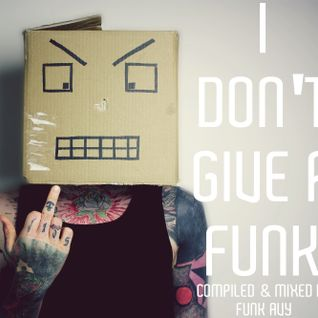 I DON'T GIVE A FUNK (A-SIDE) (Compiled & Mixed by Funk Avy)