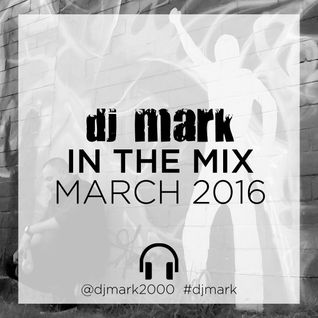 DJ Mark - In the Mix March 2016