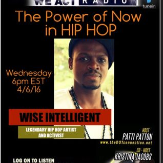 4/6/16 - Wise Intelligent...The Power of Now in Hip Hop