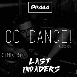 Praaa @ Go Dance! Radioshow EP3 (Guestmix Last Invaders)