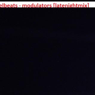 Modulators! [latenight mix]
