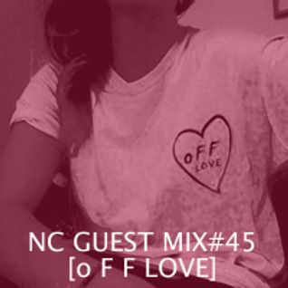 NC GUEST MIX#45: o F F LOVE