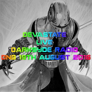 DEVASTATE Live Darksyde Radio DnB 19th August 2016
