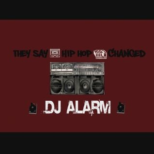 "Dj Alarm - ""They Say Hip Hop Changed"" Mix"