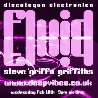 FLUID - MARCH 9th 2016 - STEVE GRIFFO GRIFFITHS AKA THE FLOW MECHANIK - DEEP VIBES RADIO