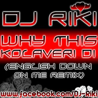 Why This Kolaveri Di (English Down On Me Remix)