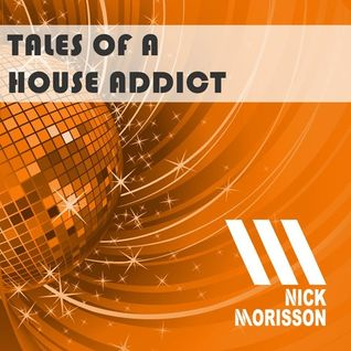 Nick Morisson - Tales Of A House Addict - Chapter 167 - TECHY & GROOVY HOUSE