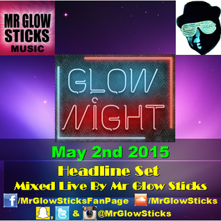 Glow Night May 2 2015 Live Headline Set (Mr Glow Sticks)