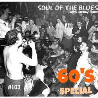 Soul of The Blues #103 - 60's Special with Jeremy Rees