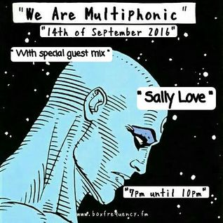 We Are Multiphonic - 14th Sept '16 - Special Guests Sally Love & Mark Cooper