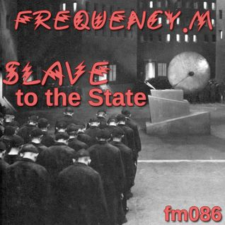 SLAVE to the State (fm086)