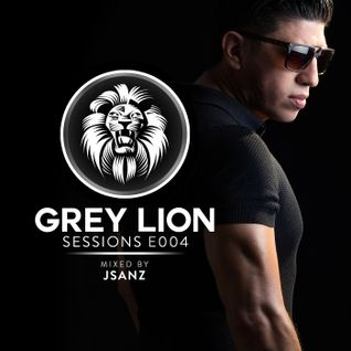 Grey Lion Sessions E004 (Mixed By Jsanz)