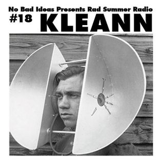 No Bad Ideas Presents Rad Summer Radio #18 Kleann