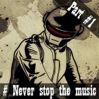 Never stop the music - Part #1