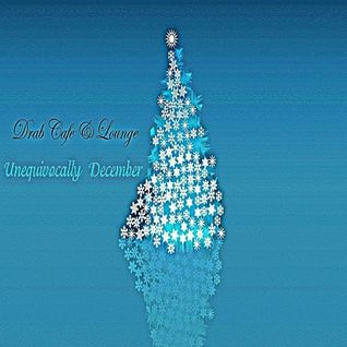 Drab Cafe & Lounge ~ Unequivocally December