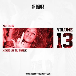 No Booty No Party Mix Vol. 13 by DJ SWRK
