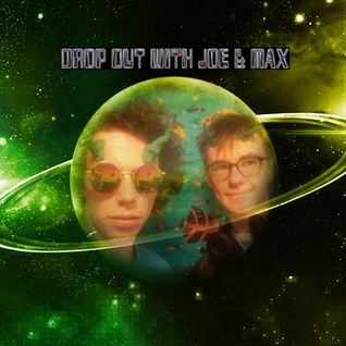 Drop Out with Joe & Max 04/05/16