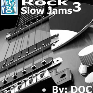 Rock Slow Jams 3 (70s/80s/90s & Today) - By: DOC (02.05.15)