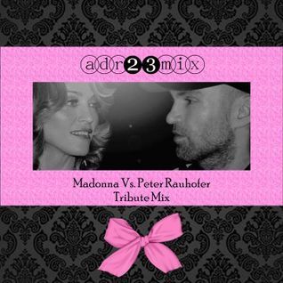 Madonna Vs. Peter Rauhofer - Tribute Mix (adr23mix)