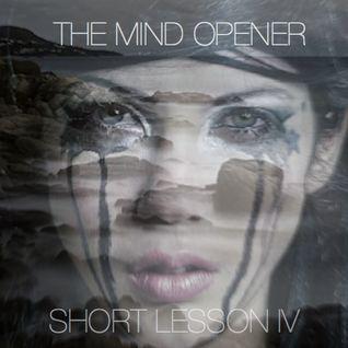 THE MIND OPENER - SHORT LESSON IV