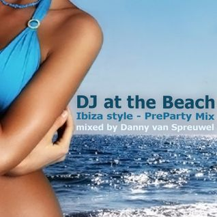 DJ at the Beach - Ibiza Style PreParty Mix