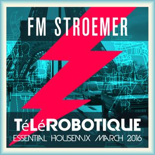 FM STROEMER - Télérobotique Essential Housemix March 2016 | www.fmstroemer.de