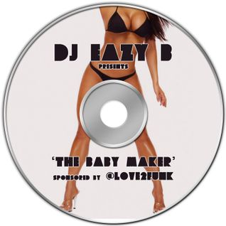 "@DJEAZYB pres. ""The Baby Maker"" - sponsored by @Love2Funk"