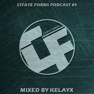 CITATE FORMS PODCAST #1 - MIXED BY KELAYX