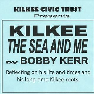Kilkee Civic Trust : Bobby Kerr - Kilkee, the Sea and Me