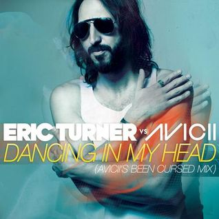 Eric Turner vs. Avicii – Dancing In My Head (Aviciis Been Cursed Mix)[Capitol Records]