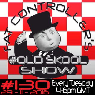 #OldSkool Show #130 with DJ Fat Controller 29th November 2016