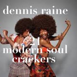 DENNIS RAINE 21 MODERN SOUL CRACKERS
