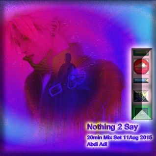 Nothing 2 Say_20min Mix Set 11Aug 2015_Abdi_Adl Mixcloud