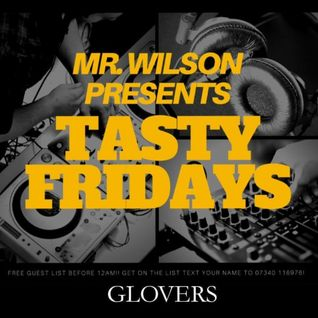 DJ MR. WILSON PRESENTS TASTY FRIDAY'S @ GLOVERS (OLD SKOOL VS NEW SKOOL RNB & HIPHOP MIX)