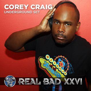 REAL BAD XXVI (2014) - Underground - DJ Corey Craig