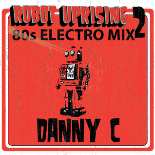 Robot Uprising 2-80s Pure Electro Mix-Danny C