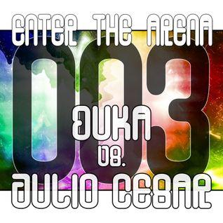 Enter The Arena 003: DuKa vs. Julio Cesar