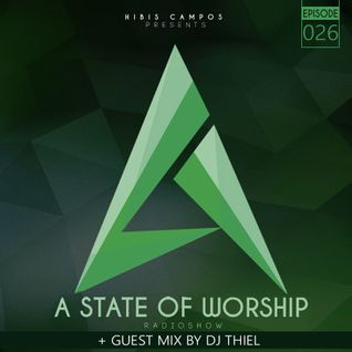HIBIS CAMPOS @ A STATE OF WORSHIP #026 (GUEST MIX BY DJ THIEL)