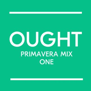Ought Primavera Sound mix 1, for Loud And Quiet