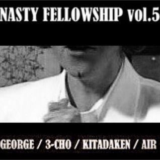 NASTY FELLOWSHIP Vol.5 / Mixed by DJ GEORGE, 3-CHO, KITADAKEN, AIR