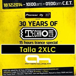 18.12.2014 - 30 Years of Technoclub Special on Afterhours FM - Talla 2XLC (23:00 - 01:00 CET)