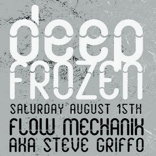 STEVE GRIFFO AKA FLOW MECHANIK - DEEP FROZEN - AUG 2015 - WWW.DEEPVIBES.CO.UK