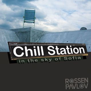 Rossen Pavlov - Chill Station In The Sky Of Sofia